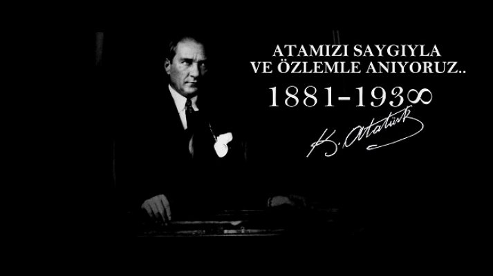 Ölümünün 79.Yıl Dönümünde Atatürk'ü Özlemle Anıyoruz...