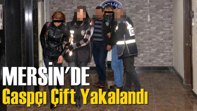Mersin'de Gaspçı Çift Yakalandı