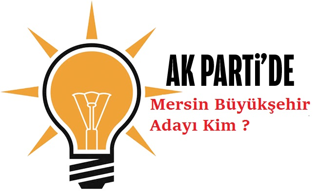 AK Parti Mersin Büyükşehir Adayı Kim ?