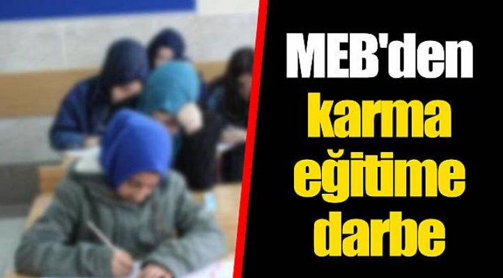 MEB'den Karma Eğitime Darbe