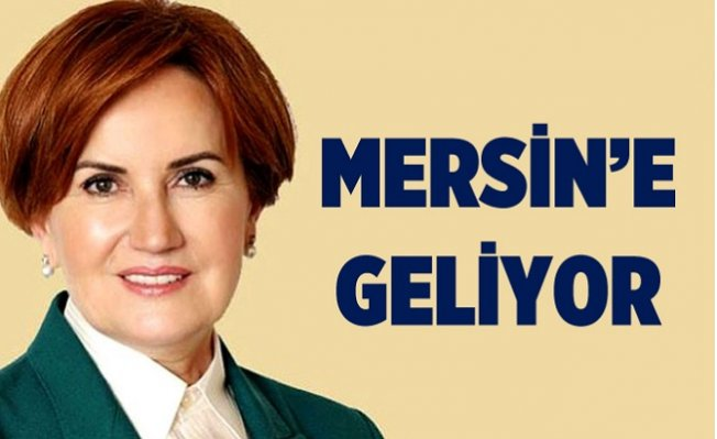 Meral Akşener Mersin'e Geliyor