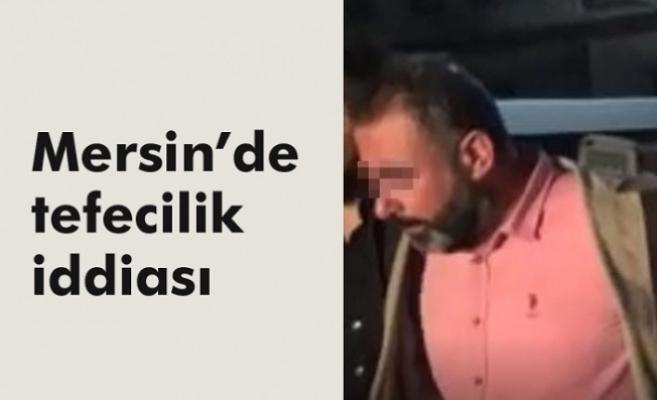 Mersin'de 'Tefecilik' İddiası