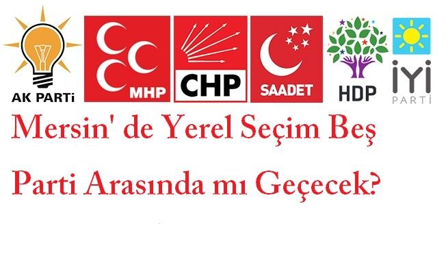 Mersin' de Yerel Seçim Beş Parti Arasında mı Geçecek?