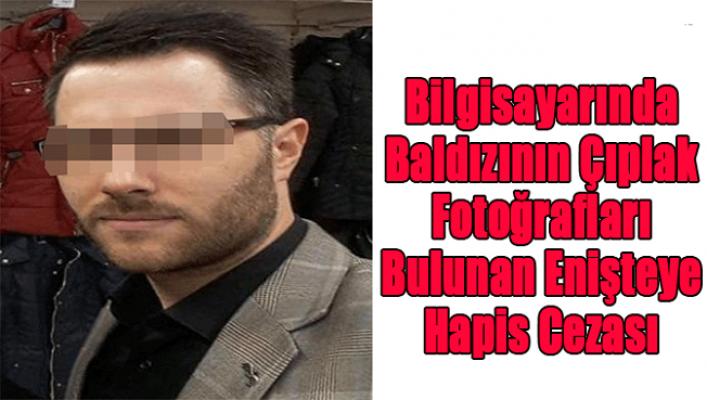 Bilgisayarında Baldızının Çıplak Totoğrafları Bulunan Enişteye 28 Yıl Hapis Cezası