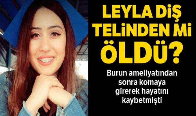 Leyla Diş Telinden mi Öldü?