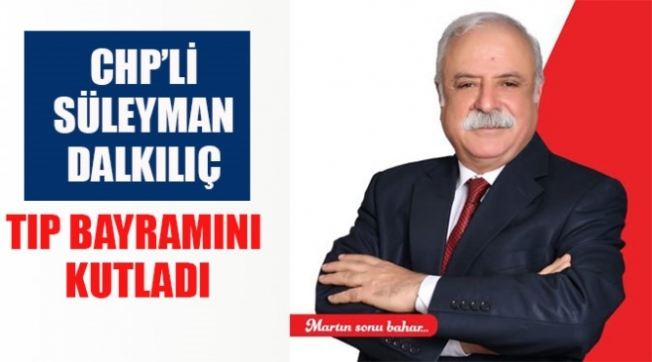 Süleyman Dalkılıç TIP Bayramını Kutladı.