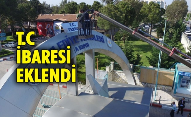 Tarsus Belediyesi Tabelasına T.C Geri Geldi.