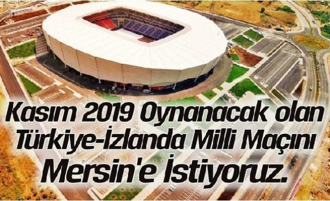 Kasım 2019'da Oynanacak İzlanda Milli Maçı Mersin'de Oynansın.