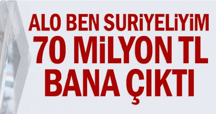 Alo Ben Suriyeliyim, 70 Milyon TL Bana Çıktı
