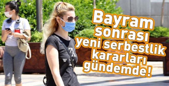 Türkiye'de Bayram Sonrası Yeni Serbestlik Kararları!