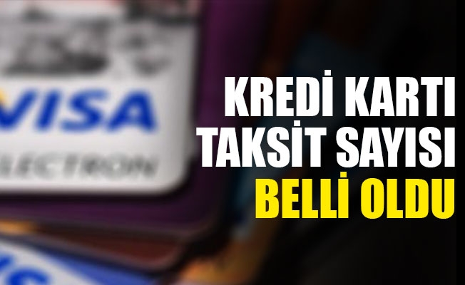 Kredi Kartı Taksit Sayısına Yeni Düzenleme Geldi.