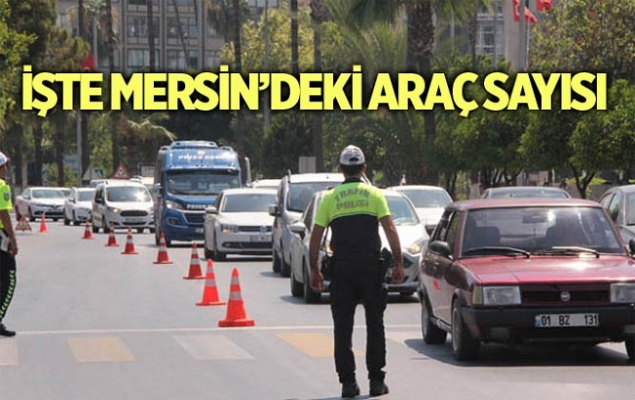 Mersin'de Trafiğe Kayıtlı Araç Sayısı 651 Bin 471 Adet
