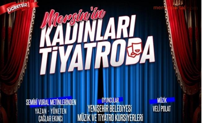 Mersin'in Kadınları Tiyatro'da İzleyicisi ile Buluşuyor