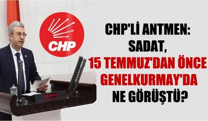 CHP'li Antmen; SADAT, 15 Temmuz'dan Önce Genelkurmay'da Ne Görüştü ?