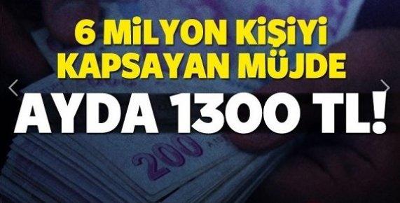 6 Milyon Kişiye Müjde! Ayda 1300 TL...