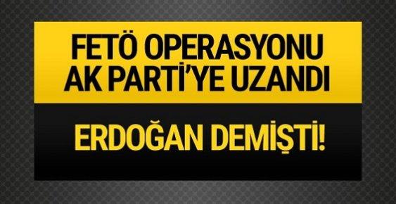 AK Parti'de Son Dakika FETÖ Gözaltısı