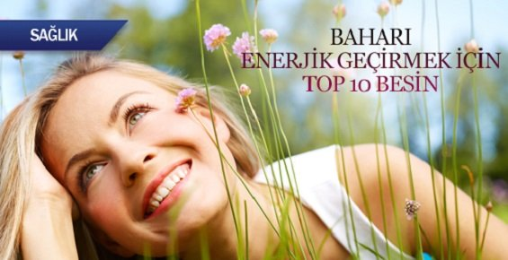 Baharı Enerjik Geçirmek İçin Top 10 Besin