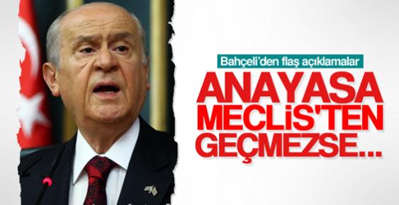 BAHÇELİ: ANAYASA MECLİS'TEN GEÇMEZSE...