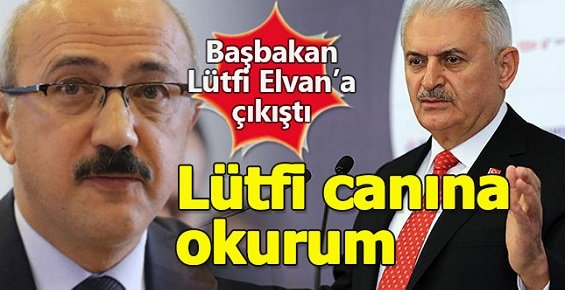 Başbakan Yıldırım, Lütfü Elvan'a Çıkıştı