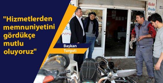 """Başkan Turgut: """"Hizmetlerden Memnuniyetini Gördükçe Mutlu Oluyoruz"""""""
