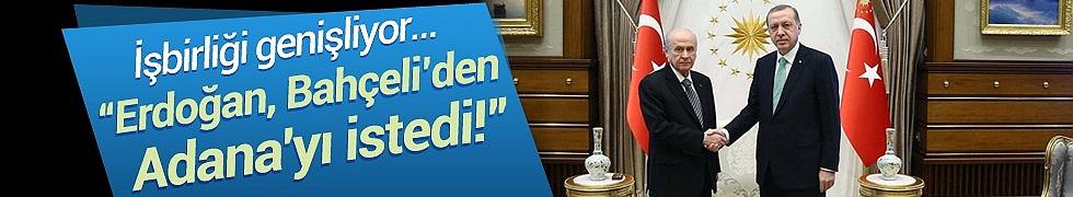 Cumhurbaşkanı Erdoğan, Devlet Bahçeli'den Adana'yı İstedi!