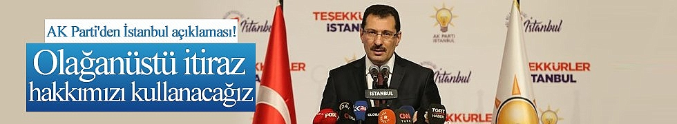 AK Parti İstanbul'da Seçimlerin Yenilenmesini İsteyecek
