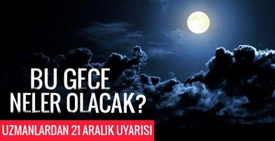 Bu Gece Neler Olacak ? 21 Aralık Uyarısı