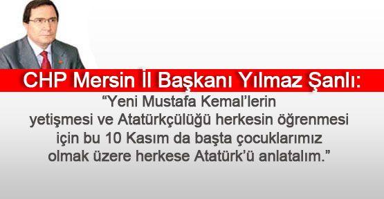CHP Mersin İl Başkanı Yılmaz Şanlı: Herkese Atatürk'ü Anlatalım