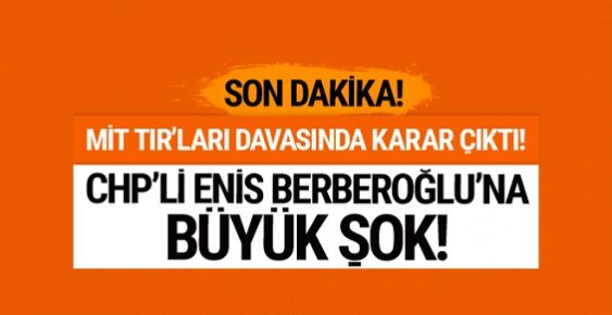 CHP'li Enis Berberoğlu Tutuklandı! 25 Yıl Hapis