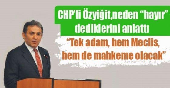 """CHP'li Özyiğit, Neden """"Hayır"""" Dediklerini Anlattı."""