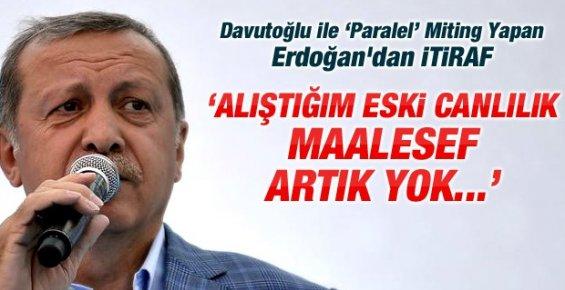 Erdoğan: Mitinglerde Alıştığım Eski Canlılık Yok