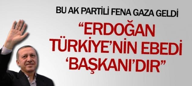 ''Erdoğan Türkiye'nin Ebedi Başkanıdır''