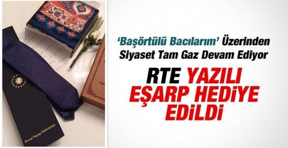 Erdoğan'dan 'Başörtülü Bacım' Çıkışı: RTE Yazılı Eşarp!