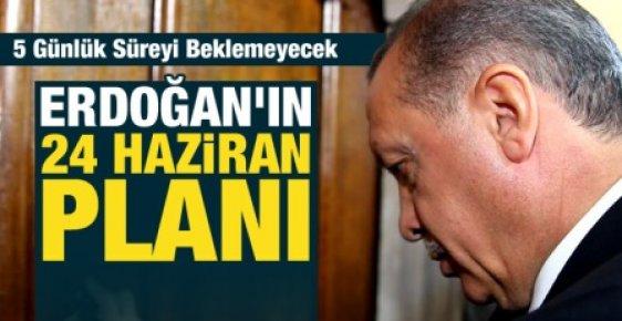 Erdoğan'ın 24 HAZİRAN Planı?