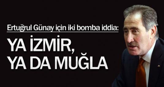 Ertuğrul Günay ya İzmir'e ya da Muğla'ya