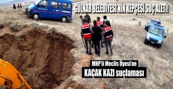 Gülnar'da MHP'li Meclis Üyesi Kaçak Kazıdan Yargılanacak