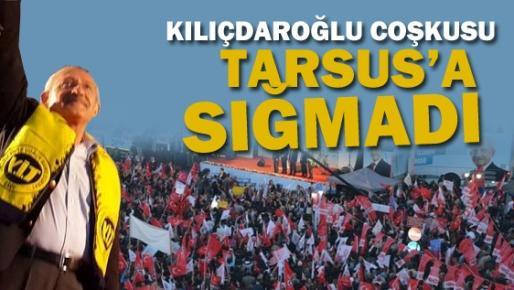 Kılıçdaroğlu Coşkusu Tarsus'a Sığmadı