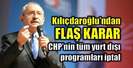 Kılıçdaroğlu'ndan Flaş Karar Hepsini İptal Etti