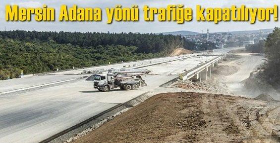 Mersin Adana Yönü Trafiğe Kapatılıyor!