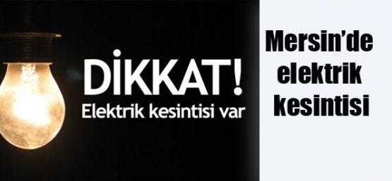 Mersin'de elektrikler kesilecek!