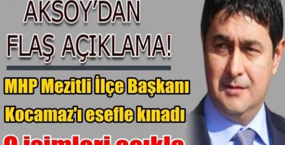 Aksoy, Burhanettin Kocamaz'ı Esefle Kınadı.