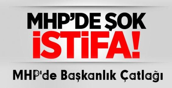 MHP'DE ''BAŞKANLIK'' ÇATLAĞI: İSTİFA ETTİ