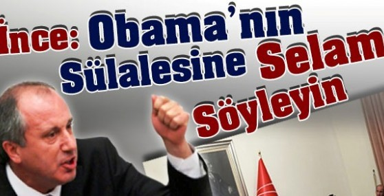Muharrem İnce'den Obama'nın Sülalesine Selam