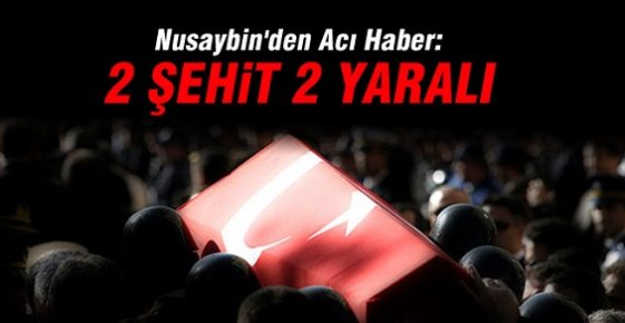 Nusaybin'den Acı Haber: 2 ŞEHİT 2 YARALI