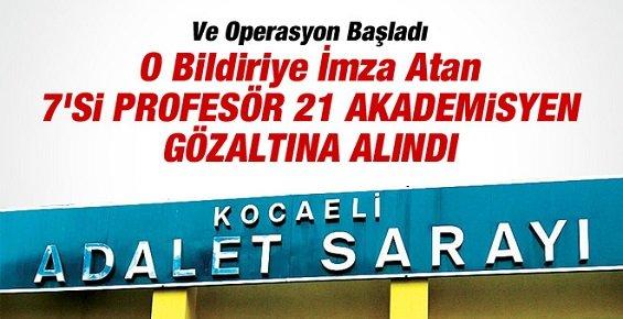 O Bildiriye İmza Atan 21 Akademisyene Gözaltı!