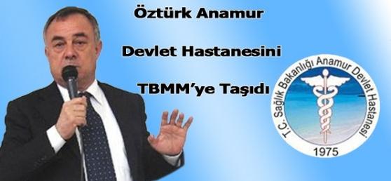 Öztürk, Anamur Devlet Hastanesini TBMM ye Taşıdı