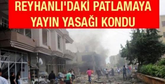 Reyhanlı'daki Patlamaya Yayın Yasağı Kondu