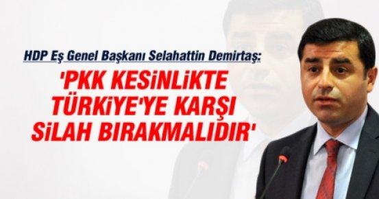 Selahattin Demirtaş: PKK Kesinlikle Silah Bırakmalı