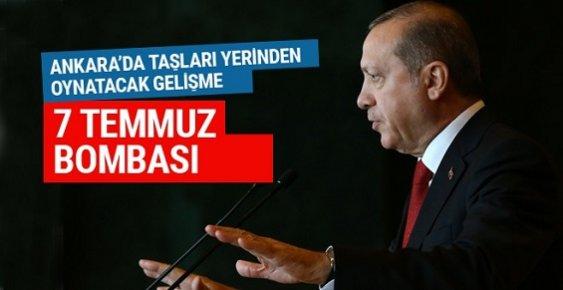 Şimdi Sıkı Durun! Erdoğan 7 Temmuz'da...