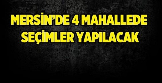 Tarsus'ta 4 Mahallede Muhtarlık Seçimi Yapılacak